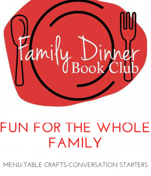 Menu, table decoration crafts, and conversation starters for a monthly themed Family Dinner Book Club from growingbookbybook.com