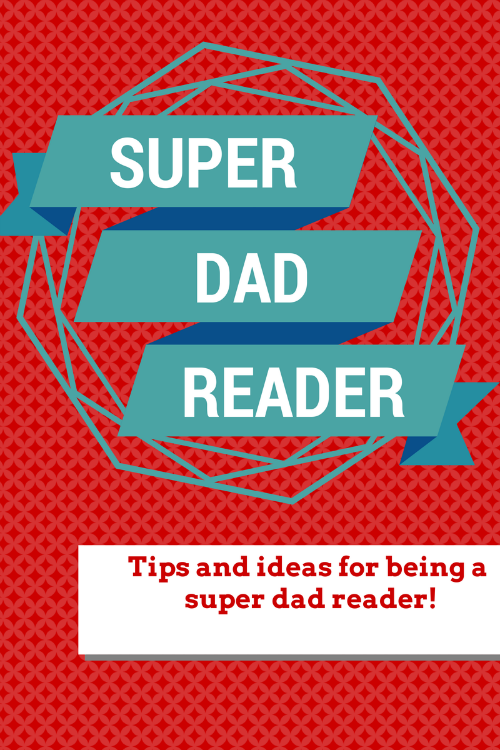 Super Dad Reader tips and ideas for being a superstar reading dad from growingbookbybook.com