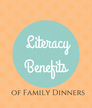 Literacy Benefits of Family Dinners