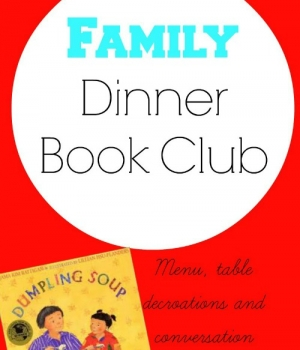 Menu, table decoration crafts and conversations for this month's Family Dinner Book Club!