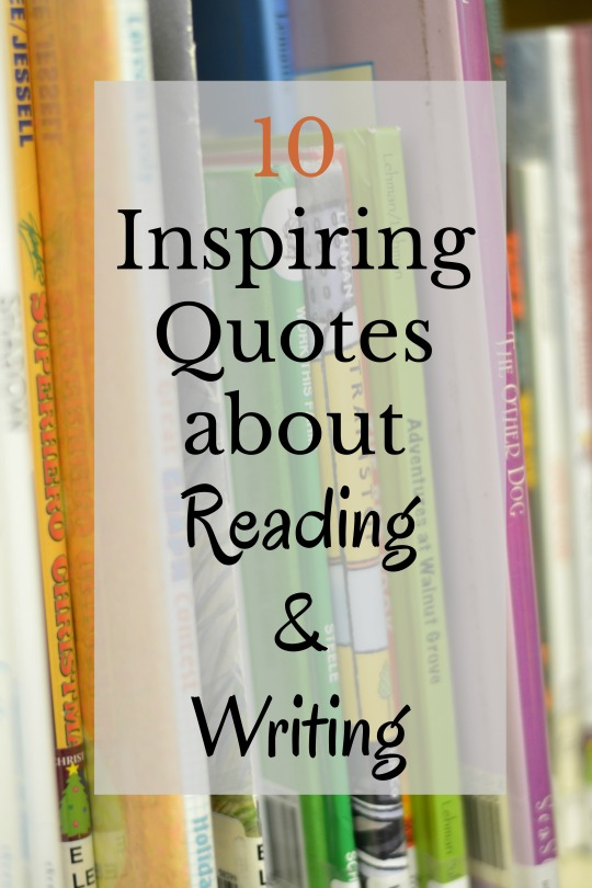 Favorite quotes about reading and writing to inspire you to help nurture our youngest readers and writers. 10 inspirational quotes about reading and writing are included.