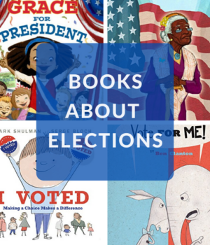 CHILDREN'S BOOKS ABOUT VOTING, ELECTIONS, AND PRESIDENTS