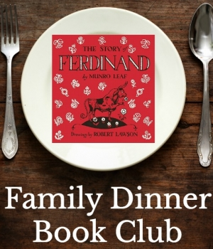 Grab a copy of The Story of Ferdinand and hold your own Family Dinner Book Club. We have your themed menu, table crafts, conversation starters, and a family service project.