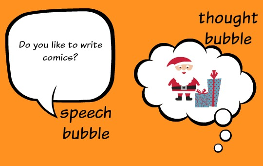 Show kids how to use speech bubbles and thought bubbles when writing comic books.
