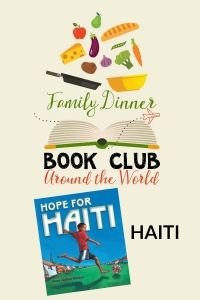 Exploring Haiti with this Around the World Family Dinner Book Club featuring Hope for Haiti. Dinner menu, table decoration crafts, conversation starters, and a family service project included.