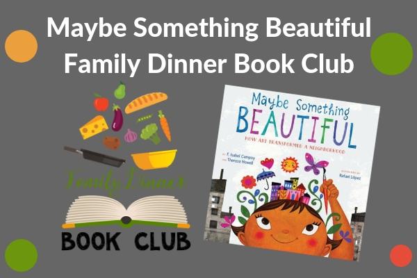 Family Dinner Book Club featuring Maybe Something Beautiful