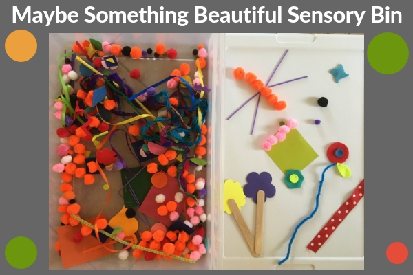 sensory bin to compliment Maybe Something Beautiful book